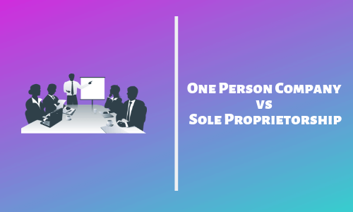 One Person Company vs Sole Proprietorship