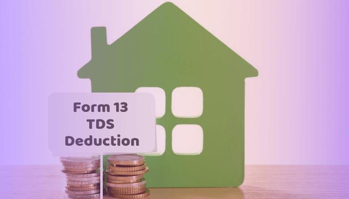 Form 13 TDS Deduction