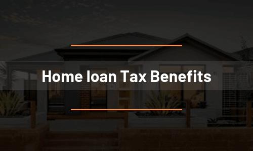Home Loan Tax Benefits