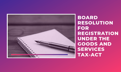 Board Resolution for Registration under the Goods and Services Tax