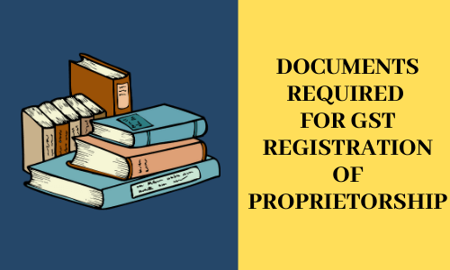 Documents Required for GST Registration of Proprietorship