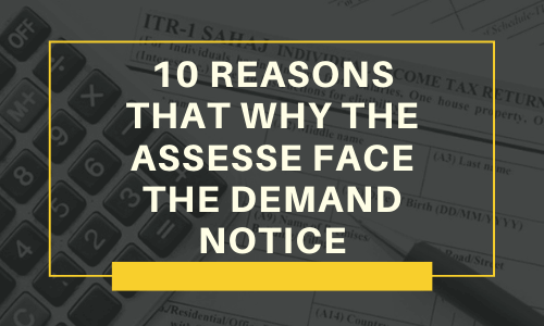 Reasons Why Assesses Face The Demand Notice