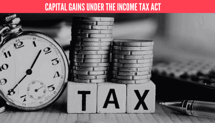 Capital Gains under the Income Tax act
