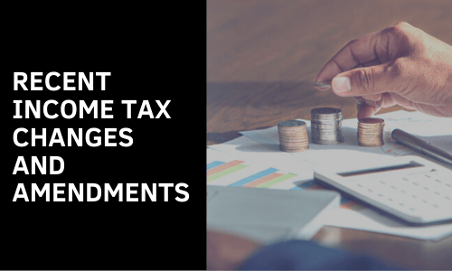 Recent income Tax Changes and Amendments