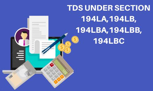 TDS under section 194LA, 194LB, 194LBA, 194LBB, 194LBC