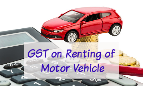 gst on Renting of Motor Vehicle