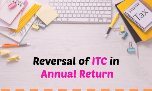 Reversal of ITC in Annual Return