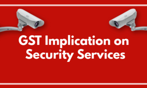 GST Implication On Security Services