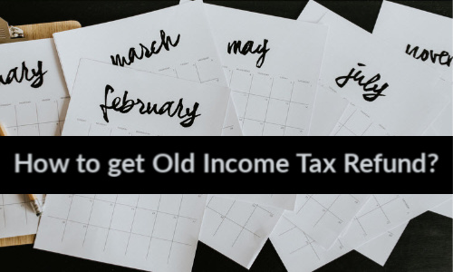 How to get Old Income Tax refund_