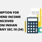 Exemption for dividend Income received from Indian Company Sec.10 (34)