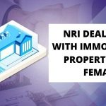 NRI Dealing with Immovable Property by FEMA